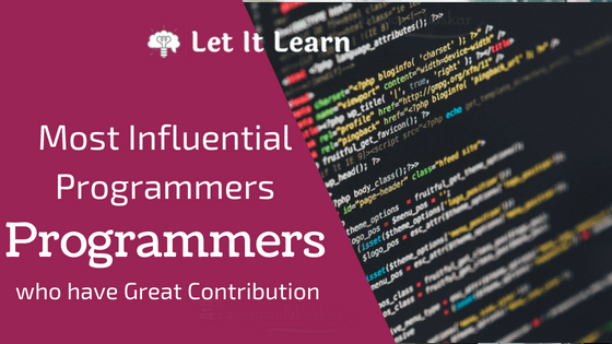 5 Most Influential Programmers who have Great Contribution